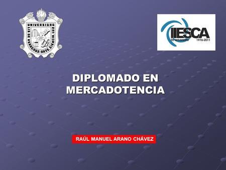 RAÚL MANUEL ARANO CHÁVEZ DIPLOMADO EN MERCADOTENCIA.