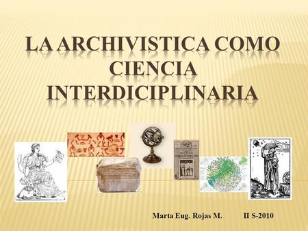 Marta Eug. Rojas M. II S-2010. Las disciplinas cuyos métodos o resultados son utilizados en trabajos o investigaciones, son consideradas auxiliares en.
