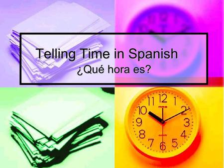 Telling Time in Spanish ¿Qué hora es?. To ask what time is it, you say: ¿Qué hora es? ¿Qué hora es?