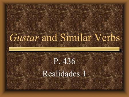 Gustar and Similar Verbs P. 436 Realidades 1 Gustar and Similar Verbs Even though we usually translate the verb gustar as to like, it literally means.