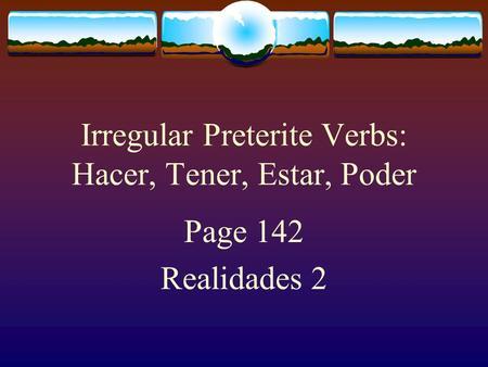 Irregular Preterite Verbs: Hacer, Tener, Estar, Poder Page 142 Realidades 2.