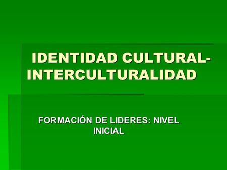 IDENTIDAD CULTURAL-INTERCULTURALIDAD