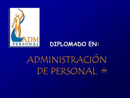 ADMINISTRACIÓN DE PERSONAL MR DIPLOMADO EN:. Preparar específicamente Personal con la Especialización en las Leyes que Regulan la Administración de Personal.
