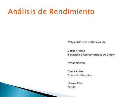 Preparado con materiales de: Carlos Vicente Servicios de Red/Universidad de Oregon Presentación: Carlos Armas Roundtrip Networks Hervey Allen NSRC.