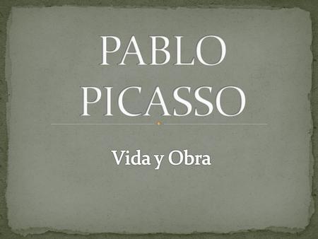 PABLO PICASSO Vida y Obra.