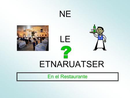 NE LE ETNARUATSER En el Restaurante. ¿Qué quieres beber? Quiero beber…