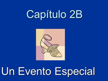 Capítulo 2B Un Evento Especial. To talk about shopping.