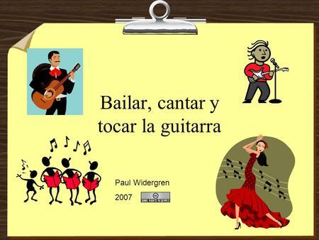 Bailar, cantar y tocar la guitarra Paul Widergren 2007.