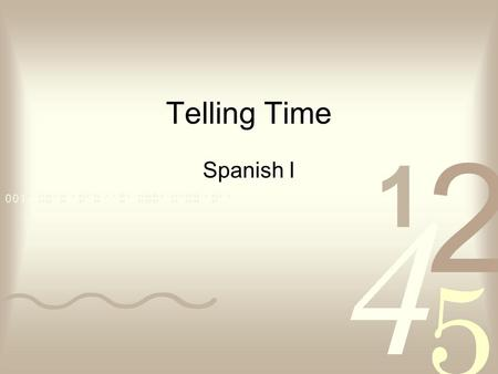 Telling Time Spanish I To ask the current time use the following question: ¿Qué hora es? 3 ? 12 6 9.