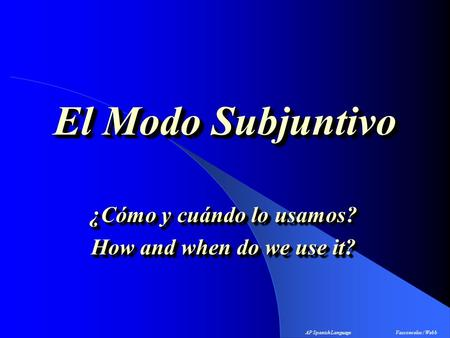 El Modo Subjuntivo ¿Cómo y cuándo lo usamos? How and when do we use it? ¿Cómo y cuándo lo usamos? How and when do we use it? AP Spanish LanguageVasconcelos.