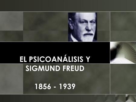 EL PSICOANÁLISIS Y SIGMUND FREUD