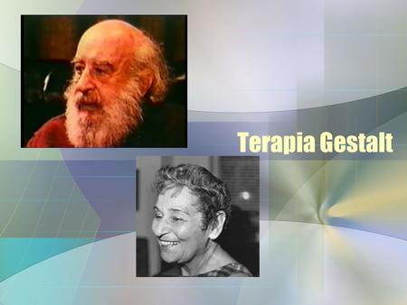 Terapia Gestalt. Fundadores Frederick (Fritz) Perls Laura Perls Principales Creadores Figuras Contemporáneas Miriam Polster Polster Erving.