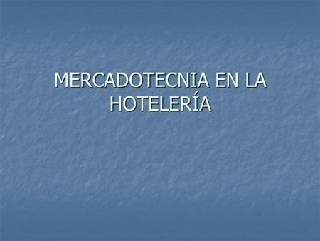 MERCADOTECNIA EN LA HOTELERÍA. MERCADOTECNIA Actividad de la empresa que esta enfocada a mejorar los intercambios existentes entre la empresa y los clientes.