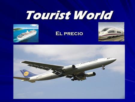 Tourist World El precio. Costes mensuales Costes Variables TeléfonoPublicidad Costes Fijos LocalElectricidadPapeleríaSueldosSegurosImpuestos Equipo Oficina.