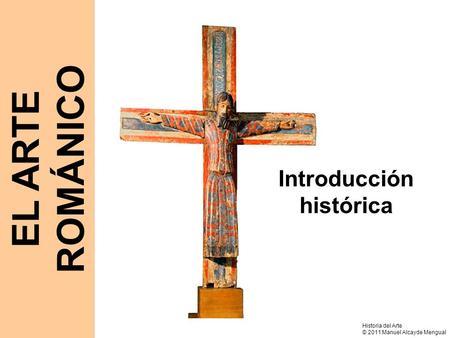EL ARTE ROMÁNICO Introducción histórica Historia del Arte © 2011 Manuel Alcayde Mengual.