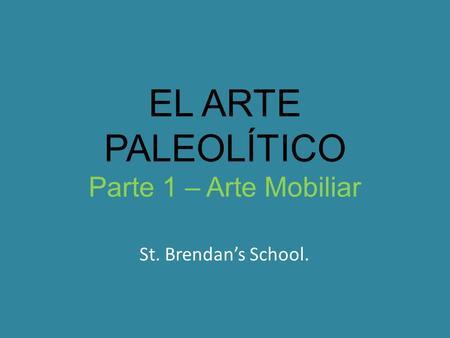 EL ARTE PALEOLÍTICO Parte 1 – Arte Mobiliar