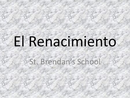 El Renacimiento St. Brendans School. Qué es el Renacimiento? -Terminología empleada en el siglo XVI. En su tiempo se consideraba que la expresión más.