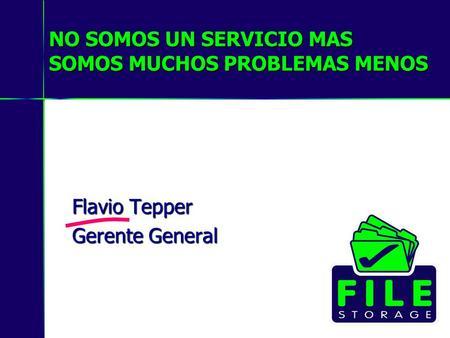 NO SOMOS UN SERVICIO MAS SOMOS MUCHOS PROBLEMAS MENOS Flavio Tepper Gerente General.