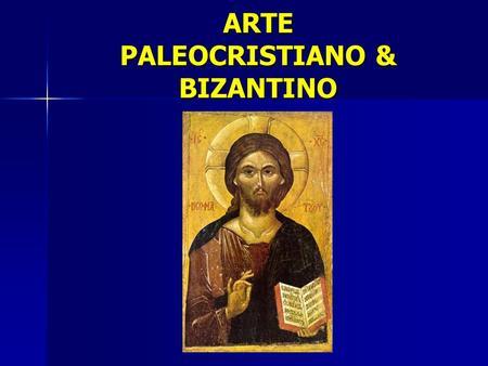 ARTE PALEOCRISTIANO & BIZANTINO. ESQUEMA DE AULA ARTE PALEOCRISTIANO ARTE PALEOCRISTIANO –INTRODUCCIÓN: EL PRIMER ARTE CRISTIANO –Arquitectura Paleocristiana.