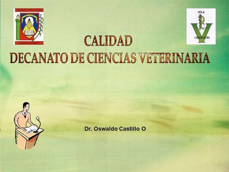 Dr. Oswaldo Castillo O. CUMPLIMIENTO DEL DEBER SER CONGRUENCIA ENTRE SER Y QUE HACER DE LA INSTITUCIÓN PROGRAMA O SISTEMA. (UNESCO 1997) CALIDAD.