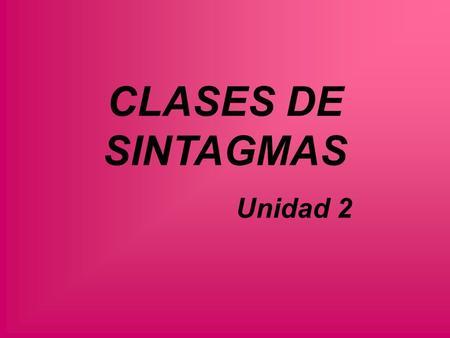 CLASES DE SINTAGMAS Unidad 2.
