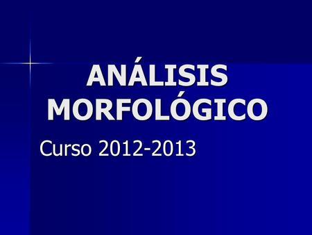 ANÁLISIS MORFOLÓGICO Curso 2012-2013.