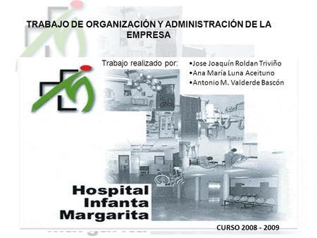 TRABAJO DE ORGANIZACIÓN Y ADMINISTRACIÓN DE LA EMPRESA Jose Joaquín Roldan Triviño Ana María Luna Aceituno Antonio M. Valderde Bascón Trabajo realizado.