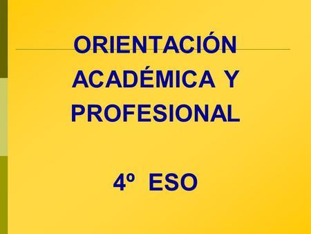 ORIENTACIÓN ACADÉMICA Y PROFESIONAL 4º ESO. EL SISTEMA EDUCATIVO Ley Orgánica 2/2006, de 3 de mayo de Educación El Sistema educativo actual está regulado.