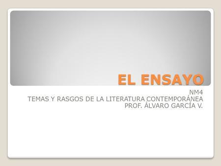 EL ENSAYO NM4 TEMAS Y RASGOS DE LA LITERATURA CONTEMPORÁNEA