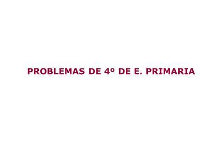 PROBLEMAS DE 4º DE E. PRIMARIA