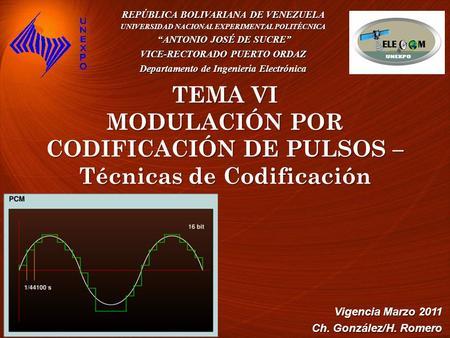 TEMA VI MODULACIÓN POR CODIFICACIÓN DE PULSOS – Técnicas de Codificación REPÚBLICA BOLIVARIANA DE VENEZUELA UNIVERSIDAD NACIONAL EXPERIMENTAL POLITÉCNICA.