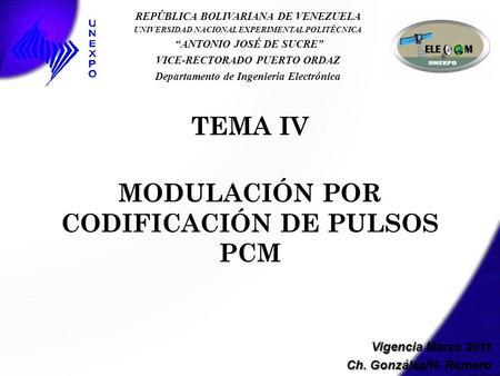 TEMA IV MODULACIÓN POR CODIFICACIÓN DE PULSOS PCM REPÚBLICA BOLIVARIANA DE VENEZUELA UNIVERSIDAD NACIONAL EXPERIMENTAL POLITÉCNICA ANTONIO JOSÉ DE SUCRE.