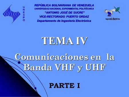 Comunicaciones en la Banda VHF y UHF REPÚBLICA BOLIVARIANA DE VENEZUELA UNIVERSIDAD NACIONAL EXPERIMENTAL POLITÉCNICA ANTONIO JOSÉ DE SUCRE ANTONIO JOSÉ