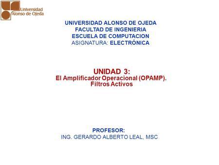 UNIDAD 3: AMPLIFICADORES OPERACIONALES UNIDAD 3: AMPLIFICADORES OPERACIONALES UNIDAD 3: El Amplificador Operacional (OPAMP). Filtros Activos UNIVERSIDAD.