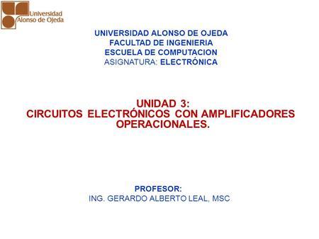UNIDAD 3: AMPLIFICADORES OPERACIONALES UNIDAD 3: AMPLIFICADORES OPERACIONALES UNIDAD 3: CIRCUITOS ELECTRÓNICOS CON AMPLIFICADORES OPERACIONALES. UNIVERSIDAD.
