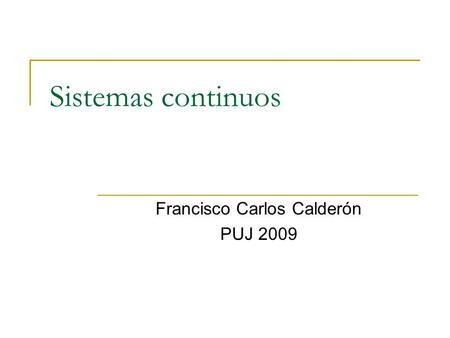 Sistemas continuos Francisco Carlos Calderón PUJ 2009.