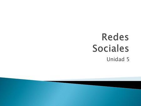 Unidad 5. Revisión de conceptos principales Las redes sociales son estructuras sociales compuestas de grupos de personas, las cuales están conectadas.