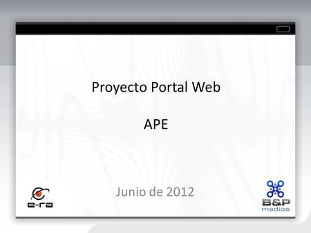 Proyecto Portal Web APE Junio de 2012. - Limitaciones gráficas - Sin identidad gráfica - No diseño web 2.0 - Poco tráfico - Indexación en buscadores deficiente.