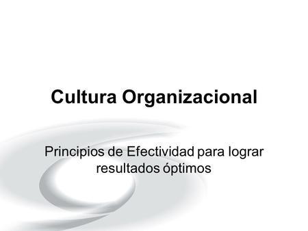 Cultura Organizacional Principios de Efectividad para lograr resultados óptimos.