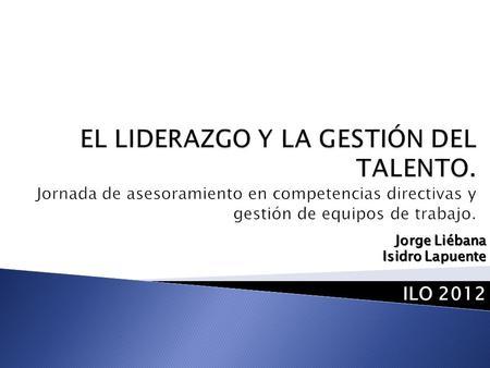Jorge Liébana Isidro Lapuente ILO 2012. PROFESORES PONENTES Profesor Isidro Lapuente Álvarez Responsable de Calidad PMD Alcobendas Profesor Jorge Liébana.