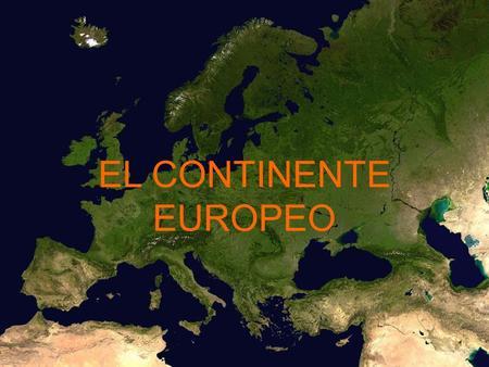 EL CONTINENTE EUROPEO. 10,4 millones de kilómetros cuadrados La altitud media es de 340 metros.
