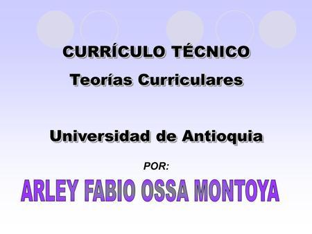CURRÍCULO TÉCNICO Teorías Curriculares Universidad de Antioquia CURRÍCULO TÉCNICO Teorías Curriculares Universidad de Antioquia POR: