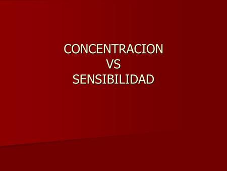 CONCENTRACION VS SENSIBILIDAD. ¿Cómo medir un RC? Concentración Concentración –Se refiere a la cantidad de un RC en un compartimiento celular específico.