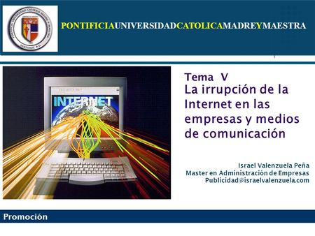 PONTIFICIAUNIVERSIDADCATOLICAMADREYMAESTRA Promoción Israel Valenzuela Peña Master en Administración de Empresas Tema V.