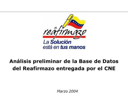 Marzo 2004 Análisis preliminar de la Base de Datos del Reafirmazo entregada por el CNE.