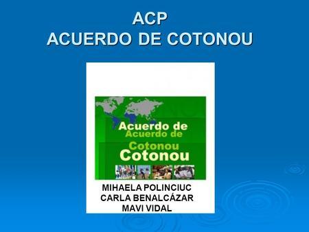 ACP ACUERDO DE COTONOU MIHAELA POLINCIUC CARLA BENALCÁZAR MAVI VIDAL.