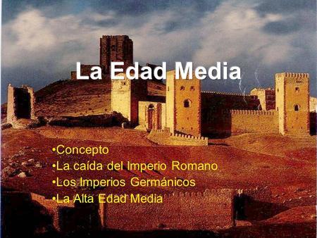 La Edad Media Concepto La caída del Imperio Romano