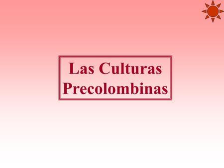Las Culturas Precolombinas.