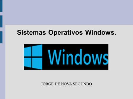 Sistemas Operativos Windows. JORGE DE NOVA SEGUNDO.