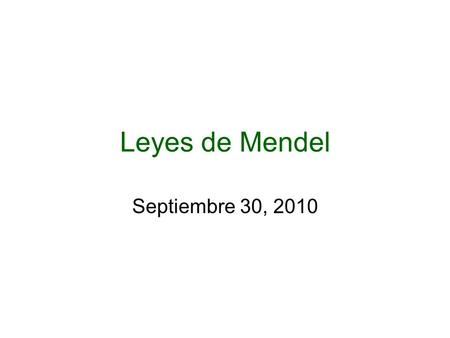 Leyes de Mendel Septiembre 30, 2010 Gregor Mendel el Padre de la Genética Un monje austriaco desarrolló en 1865 los principios fundamentales de lo que.